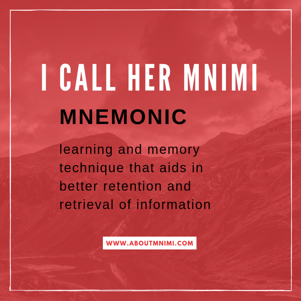 Mnemonic is a method of memory and learning that makes memorization and recall easier.  I Call Her Mnimi - www.AboutMnimi.com