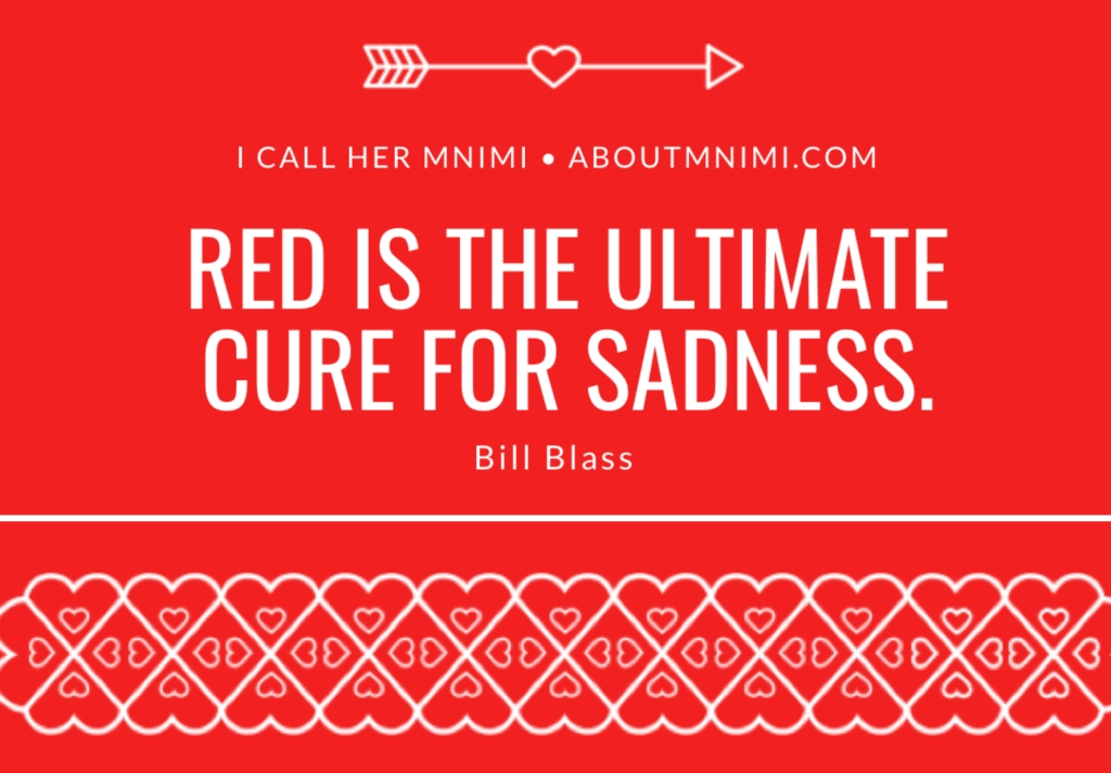 Red is the ultimate cure for sadness. Bill Blass quote