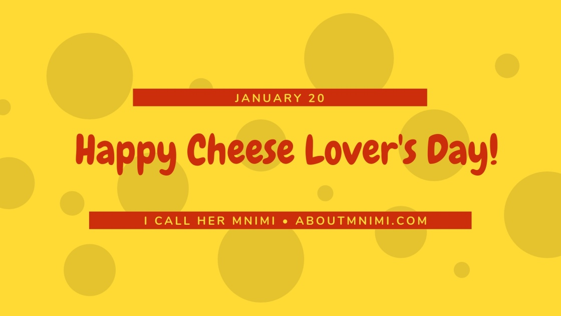 January 20th is National Cheese Lover's Day.